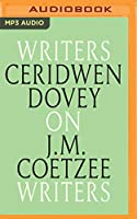 Ceridwen Dovey on J. M. Coetzee: Writers on Writers