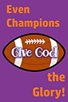 Even Champions Give God the Glory: Whether Winning or Losing, Glorifying God Involves Much More than the Final Score