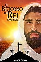 O Retorno do Rei dos reis: Apocalipse, a grande Esperança:  O fim é apenas o começo de um Eterno Reino de Paz e Amor