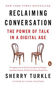 Reclaiming Conversation: The Power of Talk in a Digital Age by [Turkle, Sherry]