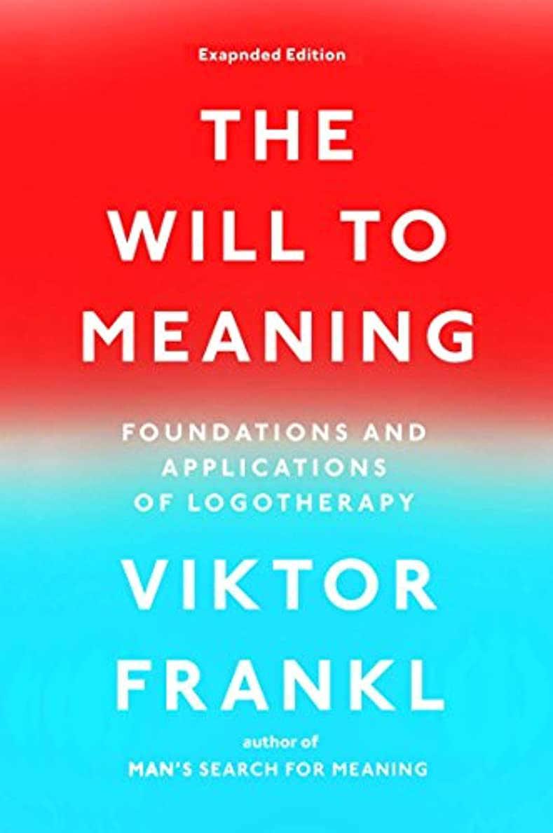 縁石ヘビー膨らませるThe Will to Meaning: Foundations and Applications of Logotherapy (English Edition)