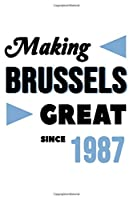 Making Brussels Great Since 1987: College Ruled Journal or Notebook (6x9 inches) with 120 pages
