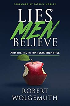 Lies Men Believe: And the Truth that Sets Them Free by [Wolgemuth, Robert ]
