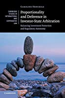 Proportionality and Deference in Investor-State Arbitration: Balancing Investment Protection and Regulatory Autonomy (Cambridge Studies in International and Comparative Law)