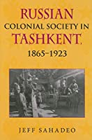 Russian Colonial Society in Tashkent, 1865-1923
