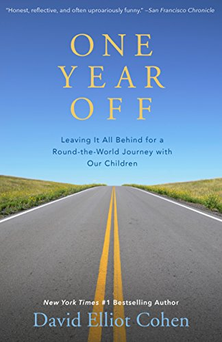 One Year Off: Leaving It All Behind for a Round-the-World Journey with Our Children by [Cohen, David Elliot]
