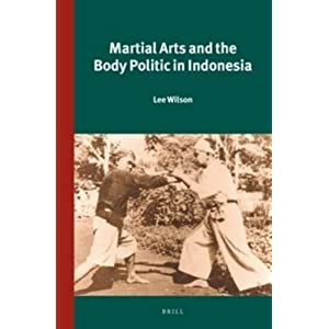 Martial Arts and the Body Politic in Indonesia (Verhandelingen Van Het Koninklijk Instituut Voor Taal-, Land- En Volmenkunde Vol. 299 -power and Place in Southeast Asia)