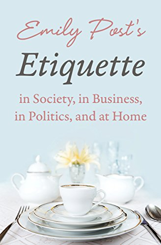 Etiquette in Society, In Business, In Politics, and at Home (English Edition)