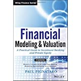 Financial Modeling and Valuation: A Practical Guide to Investment Banking and Private Equity: 876