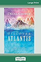 Discover Atlantis: A Guide to Reclaiming the Wisdom of the Ancients (16pt Large Print Edition)