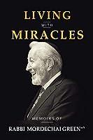 LIVING WITH MIRACLES: MEMOIRS OF RABBI MORDECHAI GREEN