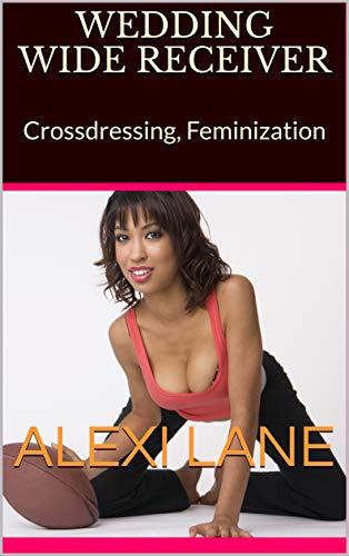 Wedding Wide Receiver: Crossdressing, Feminization (English Edition)