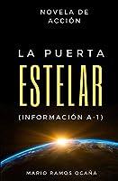 LA PUERTA ESTELAR (INFORMACIÓN A-1): Novela de Acción