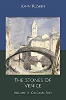 The Stones Of Venice: Volume III: Original Text