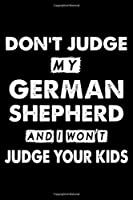 Don't Judge My German Shepherd and I Won't Judge Your Kids: Cute German Shepherd Lined journal Notebook, Great Accessories & Gift Idea for German Shepherd Owner & Lover. Lined journal Notebook With An Inspirational Quote.
