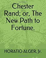 Chester Rand; or, The New Path to Fortune.