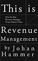 This is Revenue Management: How the Best Revenue Managers Create Massive Value