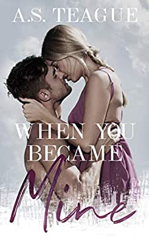 When You Became Mine by [Teague, AS]
