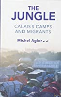 The Jungle: Calais's Camps and Migrants