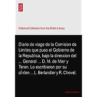 Diario de viage de la Comision de Limites que puso el Gobierno de la Republica, bajo la direccion del ... General ... D. M. de Mier y Teran. Lo escribieron por su oÌrden ... L. Berlandier y R. Chovel.
