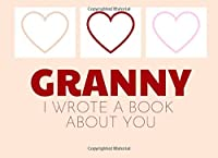 Granny I Wrote A Book About You: Blank Book With Prompts To Fill In (Over 50 Prompts) - What I Love About You Gift Present Birthday Grandparents Day Journal (Prompted Book For Nana)