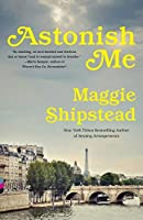 Astonish Me (Vintage Contemporaries) by Maggie Shipstead(2015-01-06)