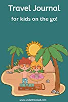 Travel Journal for Kids on the Go!: Kids Travel Journal