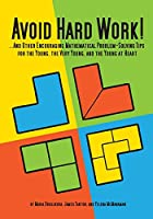 Avoid Hard Work!: And Other Encouraging Mathematical Problem-Solving Tips for the Young, The Very Young, and The Young at Heart (Natural Math)