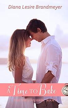 A Time to Bake: Silverton Lake Romance (Time for Love Book 3) by [Brandmeyer, Diana Lesire]