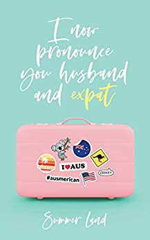 I Now Pronounce You Husband and Expat by [Land, Summer]