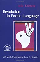 The Revolution in Poetic Language (European Perspectives Series)