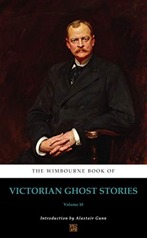 オープニング線形泣くThe Wimbourne Book of Victorian Ghost Stories (Annotated): Volume 10 (English Edition)