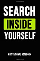 "Search Inside Yourself: Motivational Journal / Daily Notebook / Diary, Funny Inspirational Quotes (Lined, 6"" x 9"")"