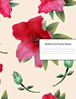 Middle School Teacher Planner: Lesson Organizer: Teacher Agenda For Class Organization and Planning | Weekly and Monthly Academic Year (July - August) | Pink Rhododendron Watercolor Flower Floral  Cover (2019-2020)