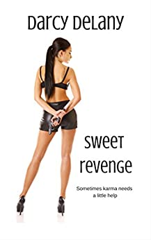 Sweet Revenge: Sometimes Karma Needs a Little Help by [Delany, Darcy]