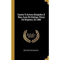 Cartas Y Avisos Dirigidos Á Don Juan De Zúñiga, Virey De Nápoles, En 1581