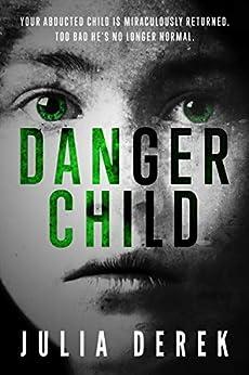 Danger Child (The Child Trilogy Book 1) by [Derek, Julia]