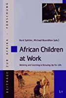African Children at Work: Working and Learning in Growing Up for Life (Reports on African Studies / Beitrage Zur Afrikaforschung)