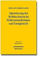 Optimierung Des Rechtsschutzes Im Telekommunikations- Und Energierecht: Vereinheitlichung Oder Systemimmanente Reform (Studien zum Regulierungsrecht)