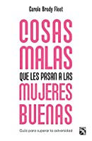 Cosas malas que les pasan a las mujeres buenas/ When Bad Things Happen to Good Women: Getting You (Or Someone You Love) Through the Toughest Times