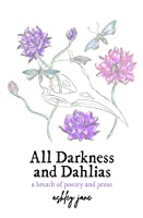 All Darkness and Dahlias: a breath of poetry and prose