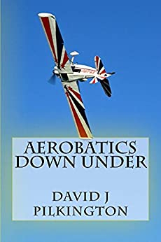 Aerobatics Down Under by [Pilkington, David]