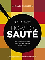 Ruhlman's How to Saute: Foolproof Techniques and Recipes for the Home Cook (Ruhlman's How to...)