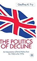 The Politics of Decline: An Interpretation of British Politics from the 1940s to the 1970s