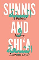 Sunnis and Shi'a: A Political History of Discord