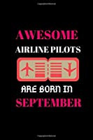 AWESOME AIRLINE PILOTS ARE BORN IN SEPTEMBER: Airline Pilots Notebook