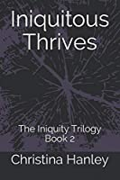 Iniquitous Thrives: The Iniquity Trilogy Book 2