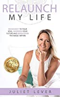 Relaunch My Life: A Guide to Help You Reconnect to Your Soul, Redesign Your Future and Rediscover the Magic Within