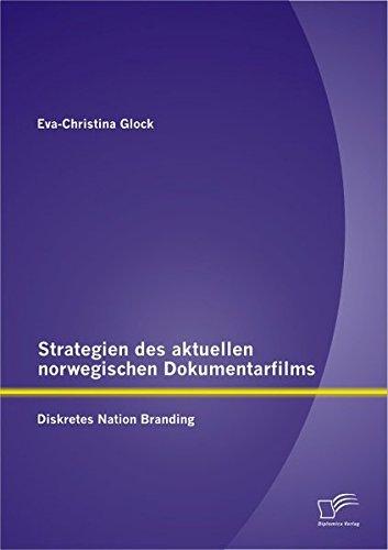 Strategien Des Aktuellen Norwegischen Dokumentarfilms: Diskretes Nation Branding