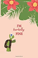 I'M turtelly FINE: Cute Turtle Notebook For Kids And Adults, Perfect For Taking Notes